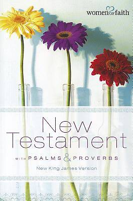 Women of Faith New Testament with Psalms & Proverbs