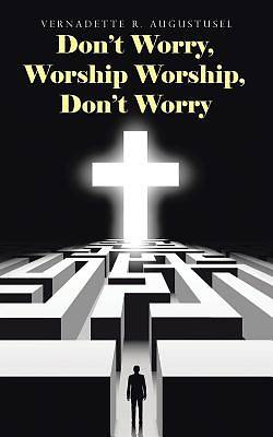 Picture of Don't Worry, Worship Worship, Don't Worry