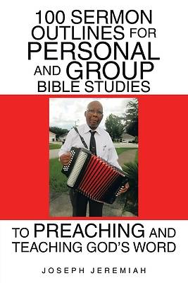 Picture of 100 Sermon Outlines for Personal and Group Bible Studies to Preaching and Teaching God's Word