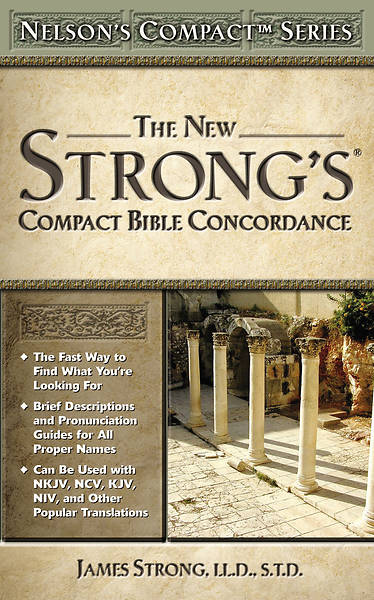 Nelsons Compact Series: The New Strongs Compact Bible Concordance