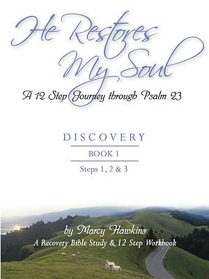 He Restores My Soul a 12 Step Journey Through Psalm 23 Discovery Book One