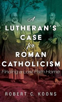 Picture of A Lutheran's Case for Roman Catholicism