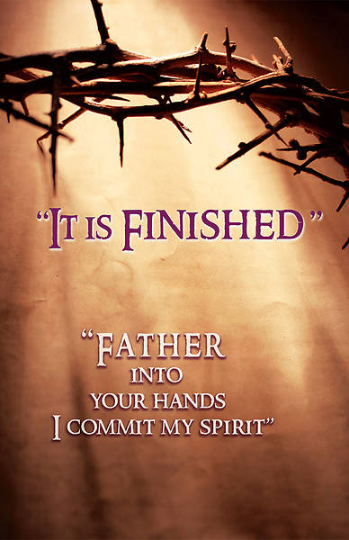 It Is Finished. Father Into Your Hands I Commit My Spirit. Luke 23:46 (NIV & NKJV) Bulletin Regular (Package of 100)