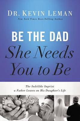Be the Dad She Needs You to Be (International Edition)