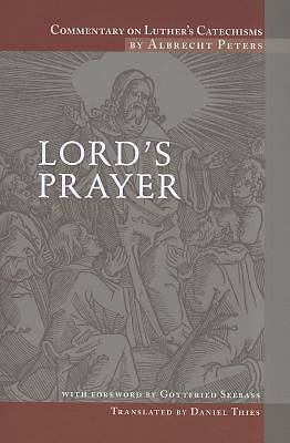 Commentary on Luthers Catechisms, Lords Prayer Commentary on Luthers Catechisms, Lords Prayer