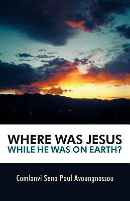 Picture of Where Was Jesus While He Was on Earth?