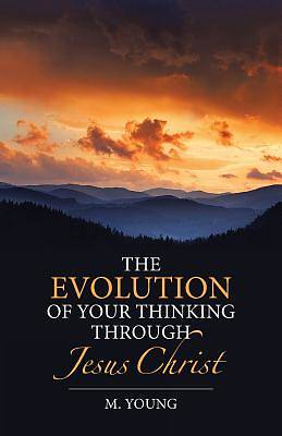 Picture of The Evolution of Your Thinking Through Jesus Christ
