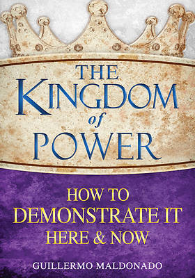 Picture of Kingdom of Power How to Demonstrate It Here and Now