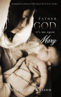 Father God, Its Me Again...Mary