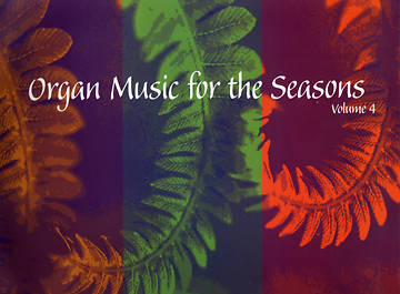 Organ Music for the Seasons Volume 4