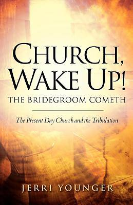Church, Wake Up! the Bridegroom Cometh