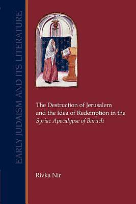 Picture of The Destruction of Jerusalem and the Idea of Redemption in the Syriac Apocalypse of Baruch
