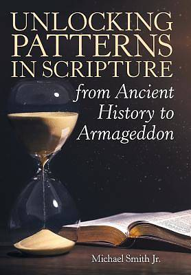 Picture of Unlocking Patterns in Scripture from Ancient History to Armageddon