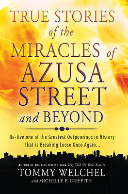 Picture of True Stories of the Miracles of Azusa Street and Beyond