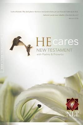 He Cares New Testament with Psalms & Proverbs New Living Translation