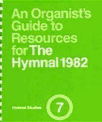 An Organists Guide to Resources for The Hymnal 1982 Volume 1