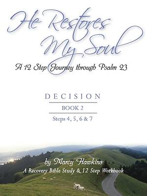 He Restores My Soul; A 12 Step Journey Through Psalm 23; Decision; Book 2