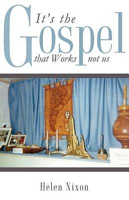 Picture of It's the Gospel That Works Not Us