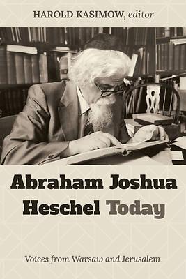 Picture of Abraham Joshua Heschel Today