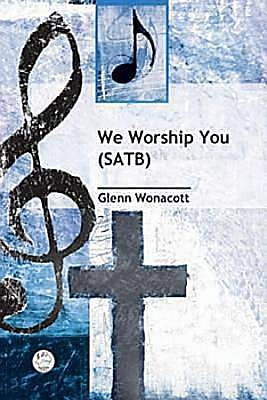 We Worship You SATB Anthem
