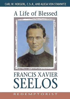 A Life of Blessed Francis Xavier Seelos, Redemptorist