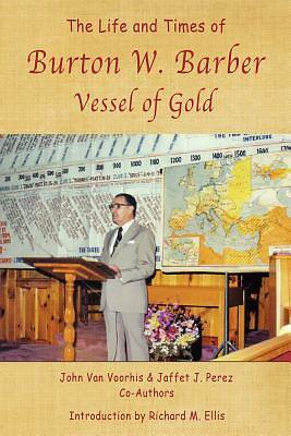 Picture of The Life and Times of Burton W. Barber Vessel of Gold