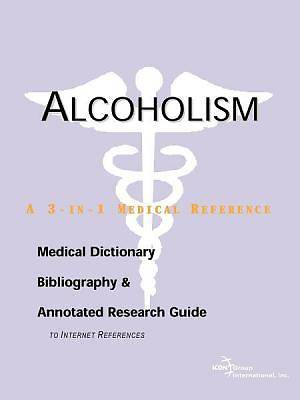Alcoholism - A Medical Dictionary, Bibliography, and Annotated Research Guide to Internet References [Adobe Ebook]