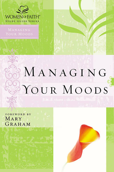 Women of Faith Study Guide Series - Managing Your Moods