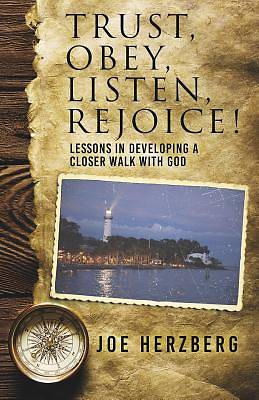 Picture of Trust, Obey, Listen, Rejoice! Lessons in Developing a Closer Walk with God