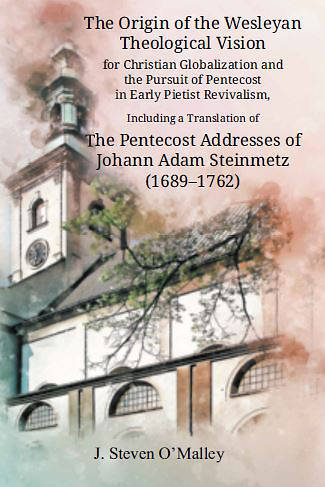 Picture of The Origin of the Wesleyan Theological Vision for Christian Globalization and the Pursuit of Pentecost in Early Pietist Revivalism, Including a Transl