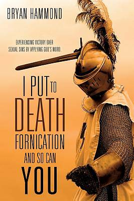 Picture of I Put to Death Fornication and So Can You