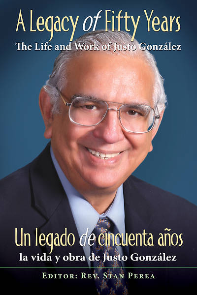 A Legacy of Fifty Years: The Life and Work of Justo González