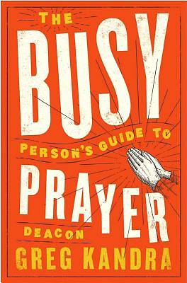 The Busy Persons Guide to Prayer
