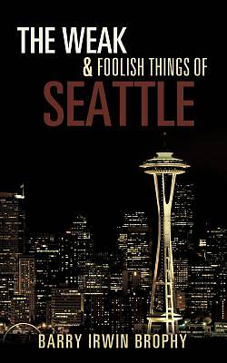 The Weak and Foolish Things of Seattle