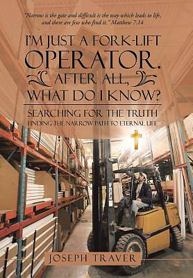 Picture of I'm Just a Fork-Lift Operator. After All, What Do I Know?