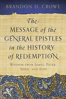Picture of The Message of the General Epistles in the History of Redemption