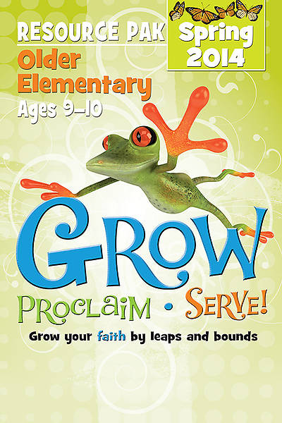 Grow, Proclaim, Serve! Older Elementary Resource Pak Spring 2014