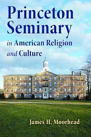 Princeton Seminary in American Religion and Culture