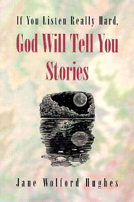 If You Listen Really Hard, God Will Tell You Stories