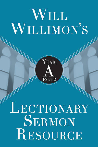 Picture of Will Willimon's Lectionary Sermon Resource: Year A Part 2