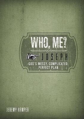 Who, Me?  Joseph: Gods Messy, Complicated, Perfect Plan