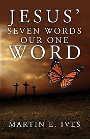 Picture of Jesus' Seven Words Our One Word