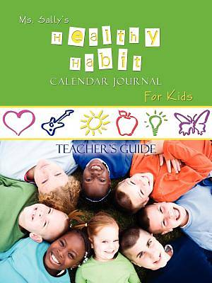 Ms. Sallys Healthy Habit Calendar Journal for Kids - Teachers Guide