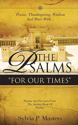 "Praise, Thanksgiving, Lament and More With... the Psalms "" for Our Times"" Songs Now We Too Can Sing!"