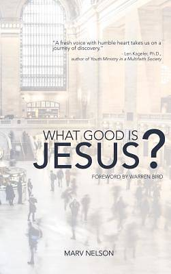 Picture of What Good Is Jesus?