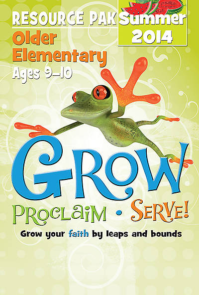 Grow, Proclaim, Serve! Older Elementary Resource Pak Summer 2014