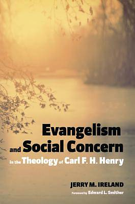 Evangelism and Social Concern in the Theology of Carl F. H. Henry