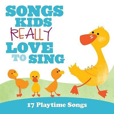 Songs Kids Really Love to Sing 17 Playtime Songs