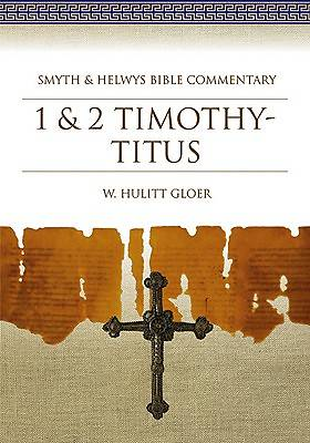 Smyth & Helwys Bible Commentary - 1 & 2 Timothy-Titus