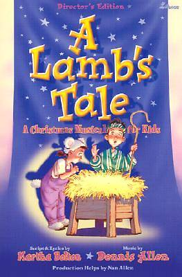 A Lambs Tale-Directors Edition; Childrens Christmas Musical-Songbook